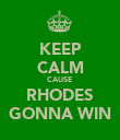 KEEP CALM CAUSE RHODES GONNA WIN - Personalised Poster large