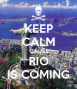 KEEP CALM 'CAUSE RIO IS COMING - Personalised Poster large