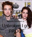 KEEP CALM Cause Robsten is Unbroken I got  PROOF - Personalised Poster large