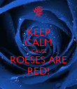 KEEP CALM 'CAUSE ROESES ARE RED! - Personalised Poster large