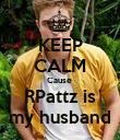 KEEP CALM Cause  RPattz is my husband - Personalised Poster large