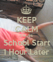 KEEP CALM CAUSE School Start 1 Hour Later - Personalised Poster large