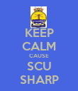 KEEP CALM CAUSE SCU SHARP - Personalised Poster large