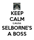 KEEP CALM CAUSE SELBORNE'S A BOSS - Personalised Poster large