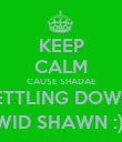 KEEP CALM CAUSE SHADAE SETTLING DOWN  WID SHAWN :)  - Personalised Poster large