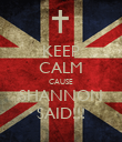 KEEP CALM CAUSE SHANNON SAID!!! - Personalised Poster large