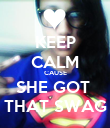 KEEP CALM CAUSE SHE GOT  THAT SWAG - Personalised Poster large