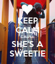 KEEP CALM CAUSE SHE'S A SWEETIE - Personalised Poster large