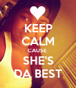 KEEP CALM CAUSE  SHE'S DA BEST - Personalised Poster large
