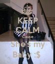 KEEP CALM Cause She's my Baby :$  - Personalised Poster large