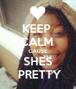 KEEP  CALM  CAUSE SHES  PRETTY - Personalised Poster small