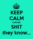 KEEP CALM CAUSE SHIT they know... - Personalised Poster large