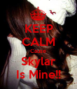 KEEP CALM Cause  Skylar Is Mine!! - Personalised Poster large