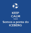 KEEP CALM 'cause Somos a ponta do ICEBERG - Personalised Poster large