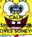 KEEP CALM CAUSE SPONGE BOB LOVES SONEYO - Personalised Poster large
