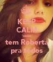 KEEP CALM 'cause tem Roberta pra todos - Personalised Large Wall Decal