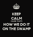 KEEP CALM CAUSE THAT'S HOW WE DO IT ON THE SWAMP - Personalised Poster large