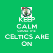 KEEP CALM CAUSE THE CELTICS ARE ON - Personalised Poster large