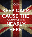 KEEP CALM CAUSE THE  OLYMPICS ARE NEARLY HERE! - Personalised Poster large