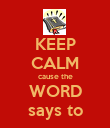 KEEP CALM cause the WORD says to - Personalised Poster large