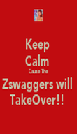 Keep  Calm  Cause The  Zswaggers will  TakeOver!!  - Personalised Poster large