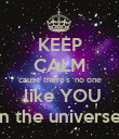 KEEP CALM 'cause there's  no one  like YOU in the universe. - Personalised Poster large