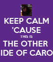 KEEP CALM 'CAUSE THIS IS THE OTHER  SIDE OF CAROL - Personalised Poster large