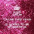 KEEP CALM 'CAUSE THIS YEAR IS GOING TO BE WONDERFUL - Personalised Poster large