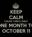 KEEP CALM 'CAUSE THRE'S ONLY ONE MONTH TO OCTOBER 11 - Personalised Poster large
