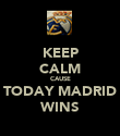 KEEP CALM CAUSE TODAY MADRID WINS - Personalised Poster large