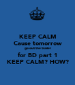 KEEP CALM Cause tomorrow go out the trailer for BD part 1 KEEP CALM? HOW? - Personalised Poster large