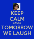 KEEP CALM CAUSE TOMORROW WE LAUGH - Personalised Poster large