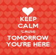 KEEP CALM 'CAUSE TOMORROW YOU'RE HERE - Personalised Poster large
