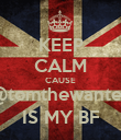 KEEP CALM CAUSE @tomthewanted IS MY BF - Personalised Poster large