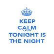 KEEP CALM CAUSE TONIGHT IS THE NIGHT - Personalised Poster large