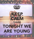 KEEP CALM 'CAUSE TONIGHT WE ARE YOUNG - Personalised Poster large