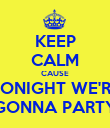 KEEP CALM CAUSE TONIGHT WE'RE GONNA PARTY - Personalised Poster large
