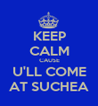 KEEP CALM CAUSE U'LL COME AT SUCHEA - Personalised Poster large