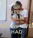 KEEP CALM cause ure the  BEST ive  EVER HAD - Personalised Poster large