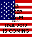 KEEP CALM CAUSE USA 2012 IS COMING - Personalised Poster large
