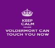 KEEP CALM CAUSE VOLDERMORT CAN TOUCH YOU NOW - Personalised Poster large