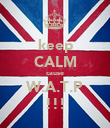keep CALM cause W.A.T.P !!! - Personalised Poster large