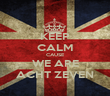 KEEP CALM CAUSE WE ARE ACHT ZEVEN - Personalised Poster large