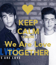 KEEP CALM 'CAUSE We Are Love TOGETHER - Personalised Poster large