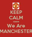 KEEP CALM cause We Are MANCHESTER - Personalised Poster large