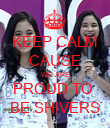 KEEP CALM CAUSE WE ARE PROUD TO  BE SHIVERS - Personalised Poster large
