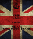 KEEP CALM CAUSE WE ARE SEVA CHEERLEADER - Personalised Poster large