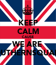 KEEP CALM CAUSE WE ARE  SOUTHERNSQUAD'S - Personalised Poster large