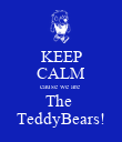 KEEP CALM cause we are  The  TeddyBears! - Personalised Poster large