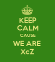 KEEP CALM CAUSE WE ARE  XcZ - Personalised Poster large